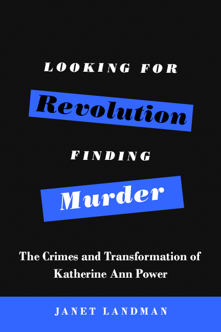 Looking for Revolution, Finding Murder: The Crimes and Transformation of Katherine Ann Power