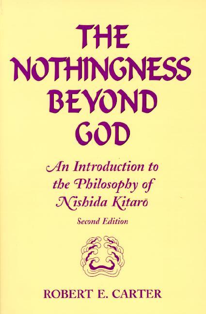 Nothingness Beyond God: Introduction to Nishida Kitaro