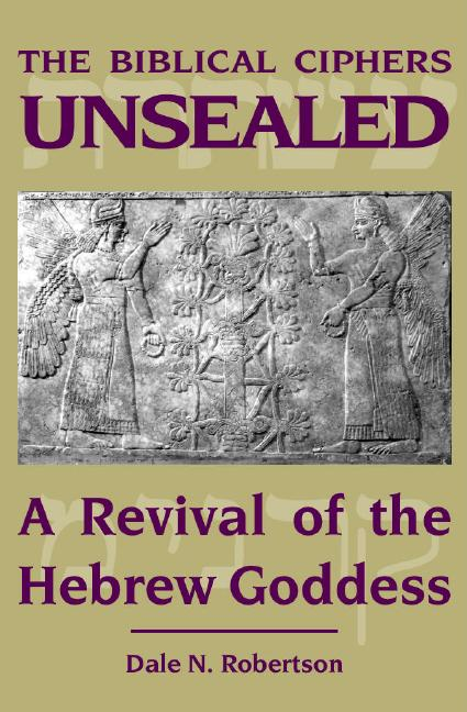 Biblical Ciphers Unsealed, The: A Revival of the Hebrew Goddess
