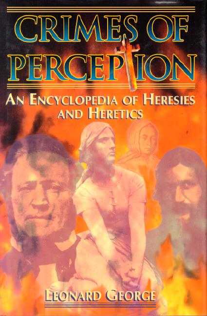 Crimes of Perception: An Encyclopedia of Heresies and Heretics