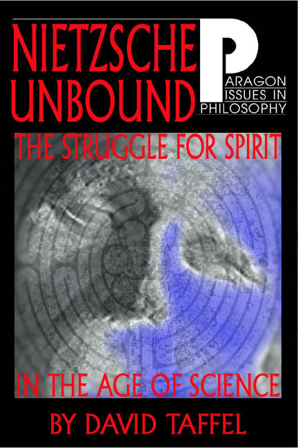 Nietzsche Unbound: The Struggle for Spirit in the Age of Science