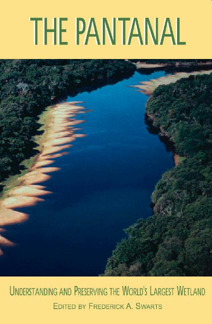 Pantanal, The: Understanding and Preserving the World's Largest Wetland