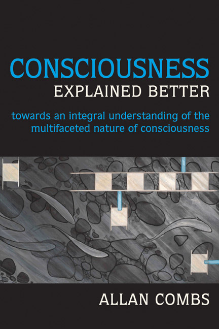 Consciousness Explained Better: Towards an Integral Understanding of the Multifaceted Nature of Consciousness