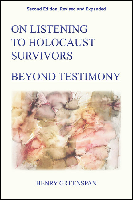 On Listening to Holocaust Survivors: Beyond Testimony, 2nd edition, revised and expanded