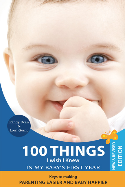 100 Things I Wish I Knew in My Baby's First Year: Keys to Making Parenting Easier and Baby Happier, 2nd edition