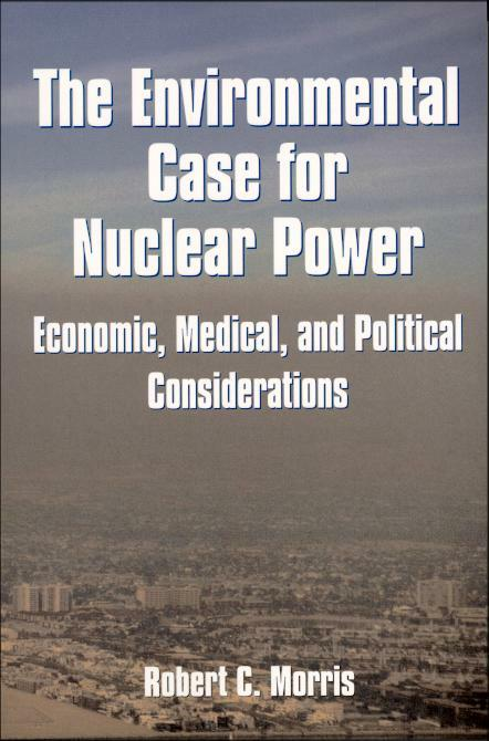Environmental Case for Nuclear Power, The