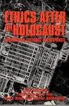 Ethics After the Holocaust: Perspectives, Critiques, and Responses