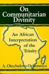 On Communitarian Divinity: An African Interpretation of the Trinity