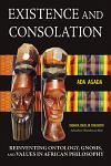 Existence and Consolation: Reinventing Ontology, Gnosis, and Values in African Philosophy